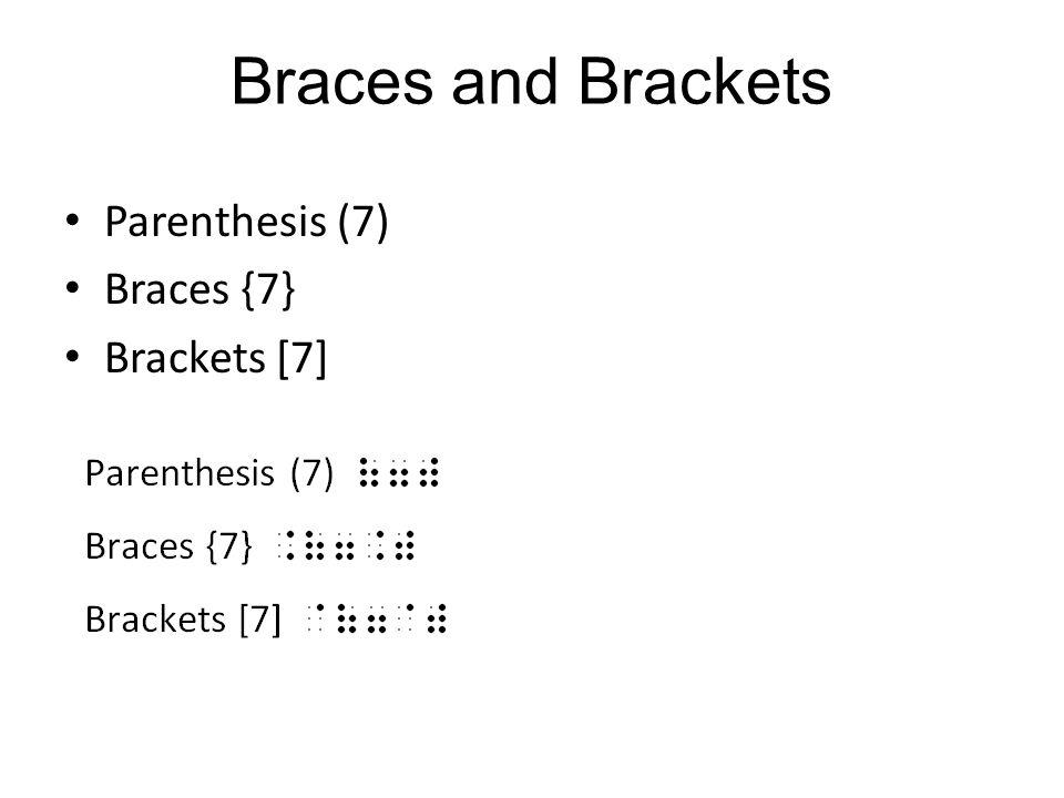 Braces and Brackets Parenthesis (7) Braces {7} Brackets [7]